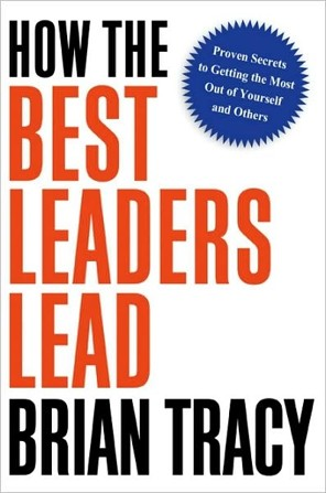 Brian Tracy - How the Best Leaders Lead